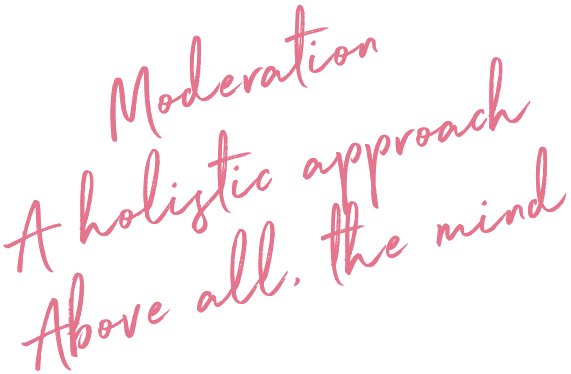 Moderation A holistic approach Above all the mind