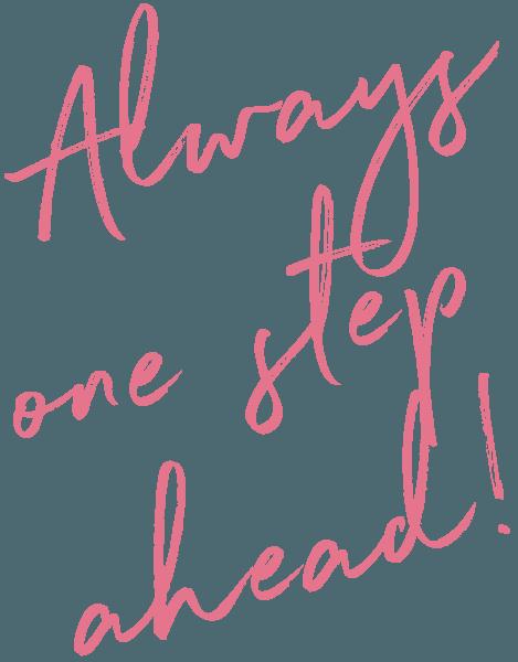 Text: Always one step ahead